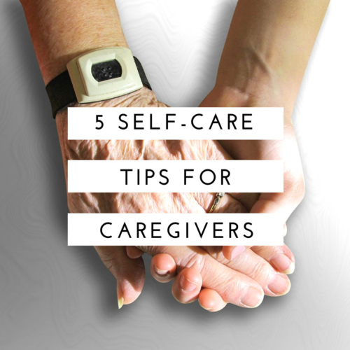 5 Self-Care Tips for Caregivers