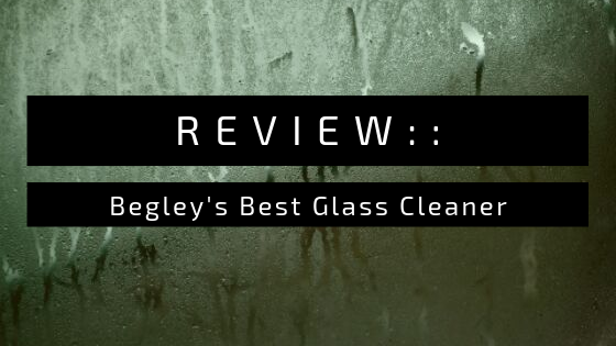 Review:: Begley's Best Glass Cleaner