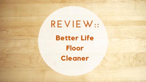 Review:: Better Life Floor Cleaner