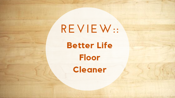 Review:: Better Life Floor Cleaner