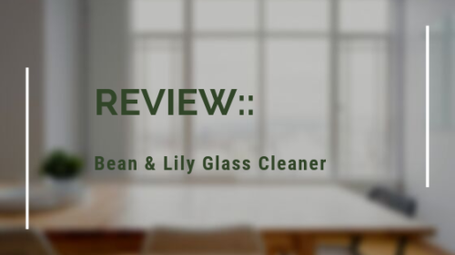 Review:: Bean & Lily Glass Cleaner
